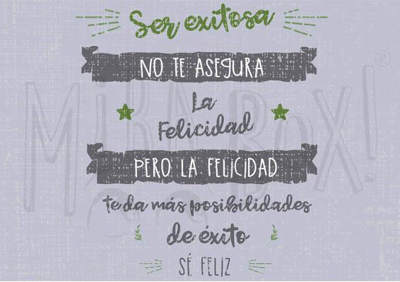"""""""Ser exitosa no te asegura la felicidad, pero la felicidad te da más posibilidades de éxito. Sé feliz!"""""""
