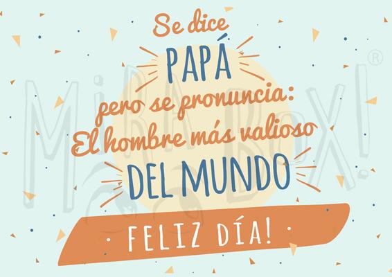 """""""Se dice Papá, pero se pronuncia: el hombre más valioso del mundo"""" """"Feliz Día"""""""