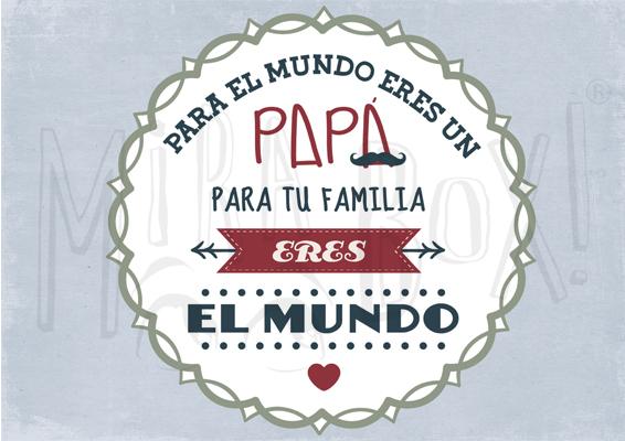 """""""Para el mundo eres un Papá, para tu familia eres el mundo"""""""